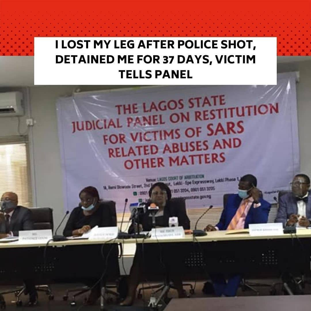 """A 62-year-old man, Olaoluwa Kusimo, on Thursday, told the Ogun State judicial panel on police brutality how his right leg was amputated after he was shot by a policeman identified simply as Moshood. . Kusimo said the incident happened on February 9, 2012, when two police officers accosted him around the Iporo Ake area of Abeokuta in the afternoon, one of them shot him and they both ran away. . The petitioner explained that he was arrested by men of the defunct Special Anti-Robbery Squad at the entrance of the state general hospital where he was rushed to by neighbours for medical attention. . He alleged that he was detained for 37 days at the defunct SARS office in the Magbon area of Abeokuta, where he was tortured with hot pressing iron.  Kusimo added that the SARS operatives asked him to confess to being an armed robber.  He said for the 37 days he spent in detention, he was denied medical treatment, hence his health deteriorated.  He explained that due to neglect and lack of proper care for the leg, it started producing maggots and smelling pus, which later degenerated to the level of amputation in April 2012. . Kusimo disclosed that he was released to go back to the hospital for treatment when the odour emanating from the leg became unbearable for the police. . He added that he sold his uncompleted house for N500,000 to settle his hospital bills. . """"At a point, we had no money again to purchase drugs and pay hospital bills. I had to sell my uncompleted building which was ready for roofing for just N500,000 to take care of the medical bills,"""" he said.  . The petitioner appealed to the state government for financial assistance as compensation for the money spent on his treatment and to take care of his family. . Another petitioner, Gbenga Kehinde, told the panel that he was arrested on October 7, 2017, along with his three friends at Emuren, Ijebu Ode, and they were taken to Magbon in Abeokuta, where they were accused of stealing fish worth N63m from a farm in Ije"""