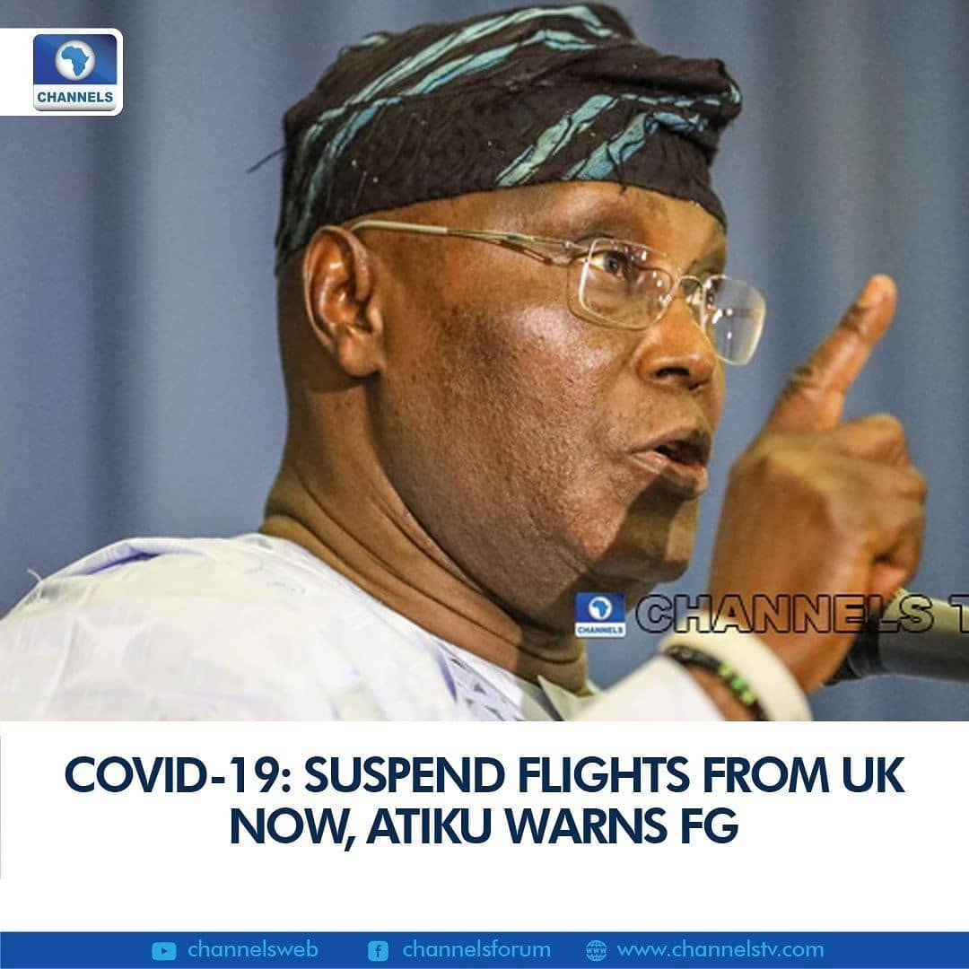 Former Vice President Atiku Abubakar on Sunday urged the federal government to immediately restrict flights, temporarily, from the United Kingdom.  Atiku's call comes on the heels of news of a new strain of COVID-19 circulating in the UK.  The new strain is said to be more infectious than the original COVID-19 virus.  Several countries, including France and other EU states, have already suspended flights from the UK.