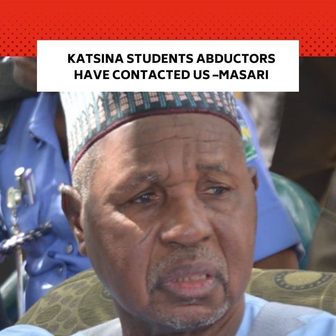 Katsina State Governor, Aminu Masari, has said the abductors of at least 333 students of Government Science Secondary School, Kankara, have contacted his government. . He made this known when he briefed the President, Major General Muhammadu Buhari (retd.) in Daura on Monday.