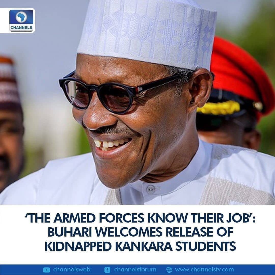 "President Muhammadu Buhari on Thursday celebrated the release of abducted students of the Government Science Secondary School, Kankara.  According to a statement signed by spokesman Garba Shehu, the President described their safe return as a big relief to their families, the entire country and to the international community.  President Buhari specifically cited what he called the ""spirit of partnership and the collaborative efforts of the government of Katsina, Zamfara and military leading to the release and commended the nation's intelligence agencies, the military and police force for providing the environment for the safe release of the hostages.""  Buhari added: ""The Governor (Masari) and the army worked extremely hard. As soon as I got the information I congratulated them. The Armed Forces know their job. They have been well trained and properly motivated."""