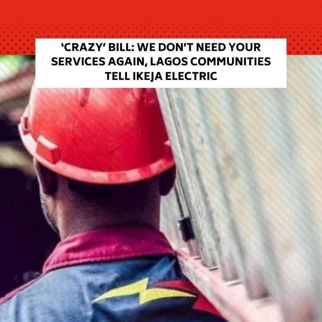 """Residents of Ifesowapo in Agbado Oke Odo Local Council Development Area have lamented what they described as """"outrageous billing"""" by Ikeja Electric. . In a letter obtained by our correspondent on Monday, the residents asked Ikeja Electric to stop supplying power to their communities. . They threatened to drop their lines if the company refuses to cut them off in the letter signed by the Joint CDA Chairman, Mr Wasiu Bello, and the Secretary, Razak Shekoni.  The community leaders alleged that dialogue with the electricity distribution company was unsuccessful. . They claimed that efforts to get prepaid meters for residents in the area also failed. . The PUNCH gathered that some households in the community were charged between N24,000 and about N100,000. . Part of the letter read, """"It is quite unfortunate that we have been at the receiving end of this dubious billing.  """"We do not intend to continue the use of your services. It has been agreed that you should disconnect your supply forthwith. If we do not see the necessary action, all residents will drop their lines and will not be expecting any corresponding bill. . """"We also need to emphasise that none of your staff should parade themselves in our communities both for official and non-official assignment as we cannot guarantee their safety."""" . In another letter, Olorunsogo Ifelodun CDA described Ikeja Electric's estimated bill as not only callous but dubious. . """"Without a proper energy audit, we find it strange and disturbing --"""