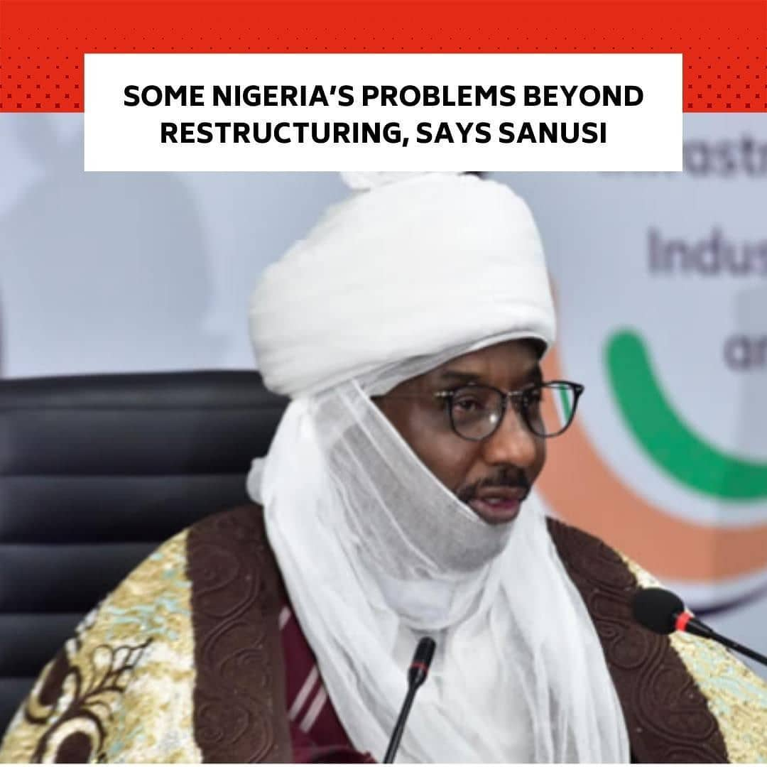 "The 14th Emir of Kano, Muhammad Sanusi II, on Wednesday, cautioned against perceiving agitation for restructuring as a call for secession, civil war, and division that would further disunite the country.  . Sanusi said though restructuring is important, some of Nigeria's problems are beyond restructuring. . He spoke at Ekiti State University, Ado Ekiti during the 24th Convocation Lecture of the institution on Wednesday. . Sanusi, who is EKSU chancellor, in his remark, said, ""There is a difference between restructuring and secession. There is a difference between restructuring and division. There is a difference between restructuring and civil war. Some are using ethnic profiling to divide us. Ethnicity and religion are mere identities, they don't really represent our values and who we truly are. . ""Nigeria has problems that are far more beyond restructuring, though restructuring is important, but let us follow the rules and build a strong system through our strong moral values and approaches to issues."" . A Senior Advocate of Nigeria, Femi Falana, who delivered the convocation lecture entitled, 'Restructuring and the liberation of Nigeria,' said, ""The way forward is that the struggle for restructuring and liberation of the poor people of Nigeria from the bondage of poverty and inequality requires the adoption of vertical and horizontal measures to build a peaceful and united Nigeria rooted in social justice, equity, and genuine freedom."" . The human rights lawyer charged governors genuinely interested in restructuring to ""democratise the powers that have devolved to state governments from the centre through litigation"". . EKSU Vice-Chancellor, Prof Edward Olanipekun, said, ""The Nigerian nation, perhaps because of the colonial mode of evolution still remains contentious leading to continuous agitation for restructuring even in the extreme the dissolution of the union 60 years after independence."" --"