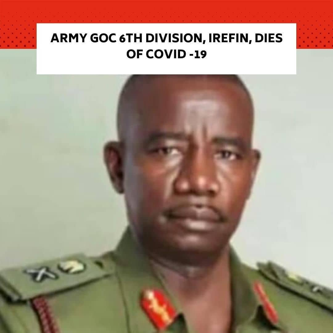 "The 6 Division, Nigerian Army, Bori Camp, Port Harcourt was thrown into mourning on Thursday following news of the death of its General Officer Commanding, Major General Johnson Olu Irefin, from coronavirus-related complications. . Irefim, who died in Abuja after testing positive for COVID-19, took over the command of the division in July 2020, replacing Maj.-Gen. Felix Agugo. . Efforts to reach the spokesman of the Division, Charles Ekeocha, were not successful as of the time of filing this report. . But a senior military officer from Abuja confirmed the development to our correspondent on the condition of anonymity. . ""One of our fine officers is dead. He is the GOC, 6th Division. He died in Abuja after developing complications caused by the coronavirus,"" he stated. . Following Irefin's demise, the Army called cancelled the Chief of Army Staff Annual Conference holding in Abuja. . Prior to assuming command of the 6 Division and Land Component Commander Operation Delta Safe, Port Harcourt Barracks, Irefin was the immediate-past GOC 81 Division Nigerian Army, Lagos."