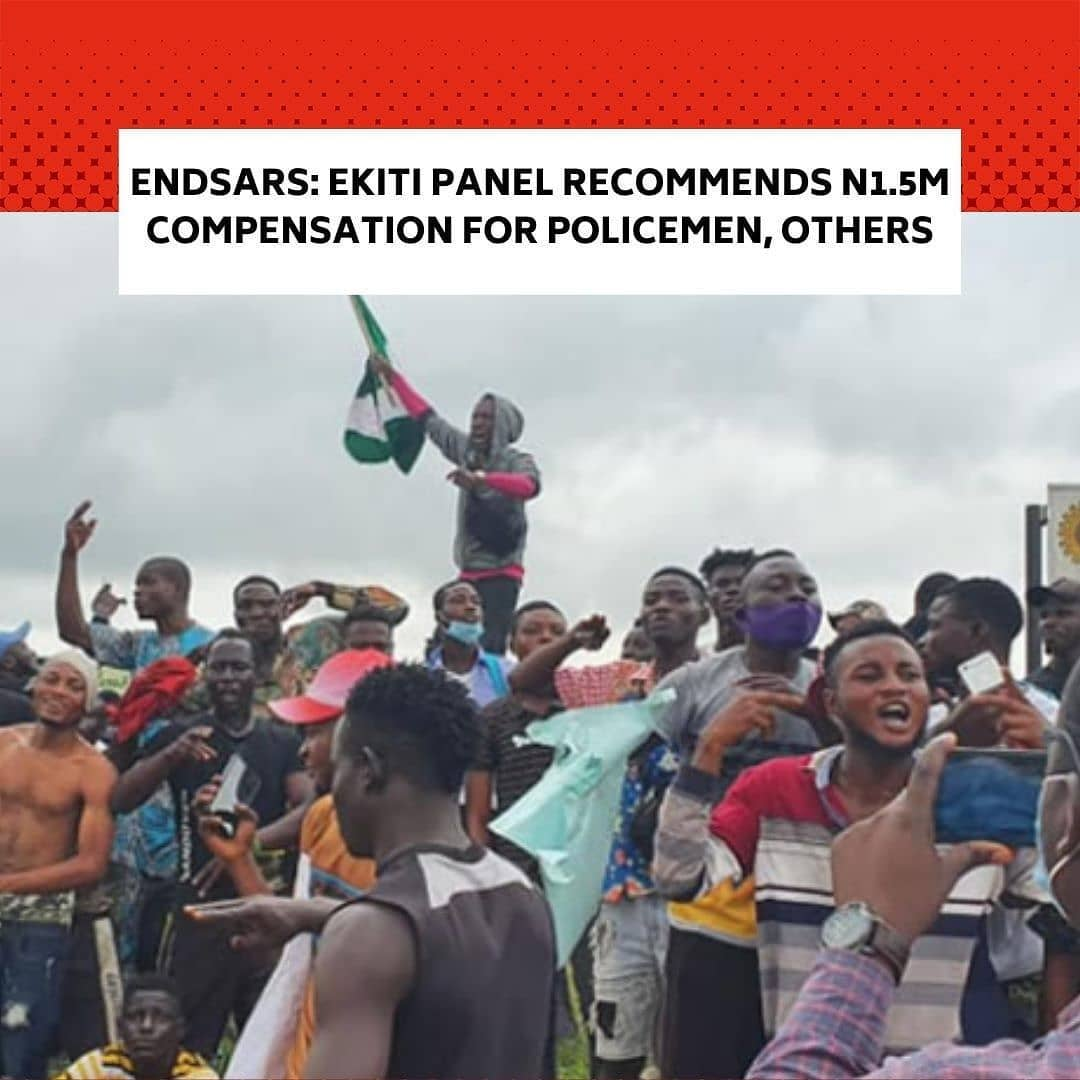 """The Ekiti State Judicial Panel of Inquiry on Human Rights Violations has recommended over N1.5 million compensation to six complainants including four policemen who brought their cases before it. . The chairman, Justice Cornileus Akintayo, who read the recommendations, said, """"The panel was able to establish the facts on each of the cases and thus made appropriate recommendations."""" . A statement by the media adviser to the panel, Femi Bamisaye, titled, 'Ekiti judicial panel recommends over N1.5m compensations to six complainants', listed beneficiaries to include Inspector Omokhua Benjamin who is to get N400,000.00 compensation for his Golf 3 car and N50,000.00 for his personal properties destroyed at the Afao Police Station official quarters, Ikere Ekiti. . The panel also recommended compensation of N400,000 for Inspector Yakubu Aminu for his Golf 3 car which was burnt by the EndSARS protesters within the premises of Afao Police Station, Ikere Ekiti, on 20th October 2020. . Another cop, Inspector Alabi Samuel, is to get N100,000 compensation for his stolen motorcycle and N70,000 for other properties.  The panel also recommended N130,000 compensation to Sergeant Adesina Kolawole whose Golf 3 car which he parked at the Nigeria Police Station, Afao, Ikere Ekiti while on duty got vandalised by ENDSARS protesters. . Another complainant, Ayeni Ojo, was recommended to be paid N242,500 as compensation to carry out repairs on his vandalized Nissan Primera car. . Also in the case of Olawale Adekola, a civil servant, who was attacked on October 19 at the Ekiti State House of Assembly complex, the panel recommended compensation of N142,850, for the cost of speed light N75,000, repair of his camera N30,000 and cost of his medical treatment at N37,850. . The panel, however, ordered some of the beneficiaries to obtain valid vehicle licenses as a condition for qualification for the compensation. --"""
