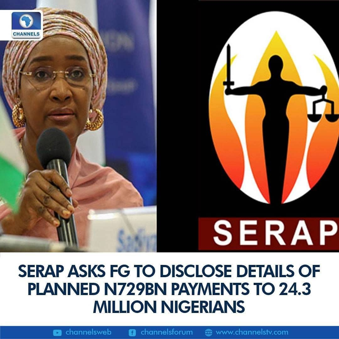 "Socio-Economic Rights and Accountability Project (SERAP) has asked the Minister of Humanitarian Affairs, Disaster Management and Social Development, Sadia Umar-Farouk to publish details of the proposed payments of N729bn to 24.3 million poor Nigerians for six months.  The non-governmental organisation also wants the minister to provide details about the mechanisms and logistics for the payments, list of beneficiaries, how they have been selected, projected payments per state, and whether the payments will be made in cash, through Bank Verification Numbers or other means.  SERAP's request follows the announcement by the minister last week that the Federal Government would pay about 24.3 million poor Nigerians N5,000 each for a period of six months.  She had disclosed the plan at the inauguration of the Federal Government's emergency intervention database for the urban poor, saying the payments would serve as a cushion for those further impoverished by the COVID-19 pandemic.  But SERAP is demanding an explanation of the rationale for paying out the amount, which it says translates to five-per cent of the country's budget of N13.6 trillion for 2021.  It also wants to know if the proposed spending is part of the N5.6 trillion budget deficit.  In the Freedom of Information request dated 23 January 2021 and signed by SERAP deputy director Kolawole Oluwadare, the organisation said, ""Publishing the details of beneficiaries and selection criteria, as well as the payment plan for six months, would promote transparency and accountability, and remove the risks of mismanagement and diversion of public funds.  ""Transparency and accountability in the programme would improve public trust, and allow Nigerians to track and monitor its implementation, and to assess if the programme is justified, as well as to hold authorities to account in cases of diversion, mismanagement and corruption.""  To improve transparency and accountability, SERAP believes it is important for the minister to get the Economic and Financial Crimes Commission (EFCC) and Independent Corrupt Practices and Other Related Offences Commission (ICPC) to jointly track and monitor the payments."