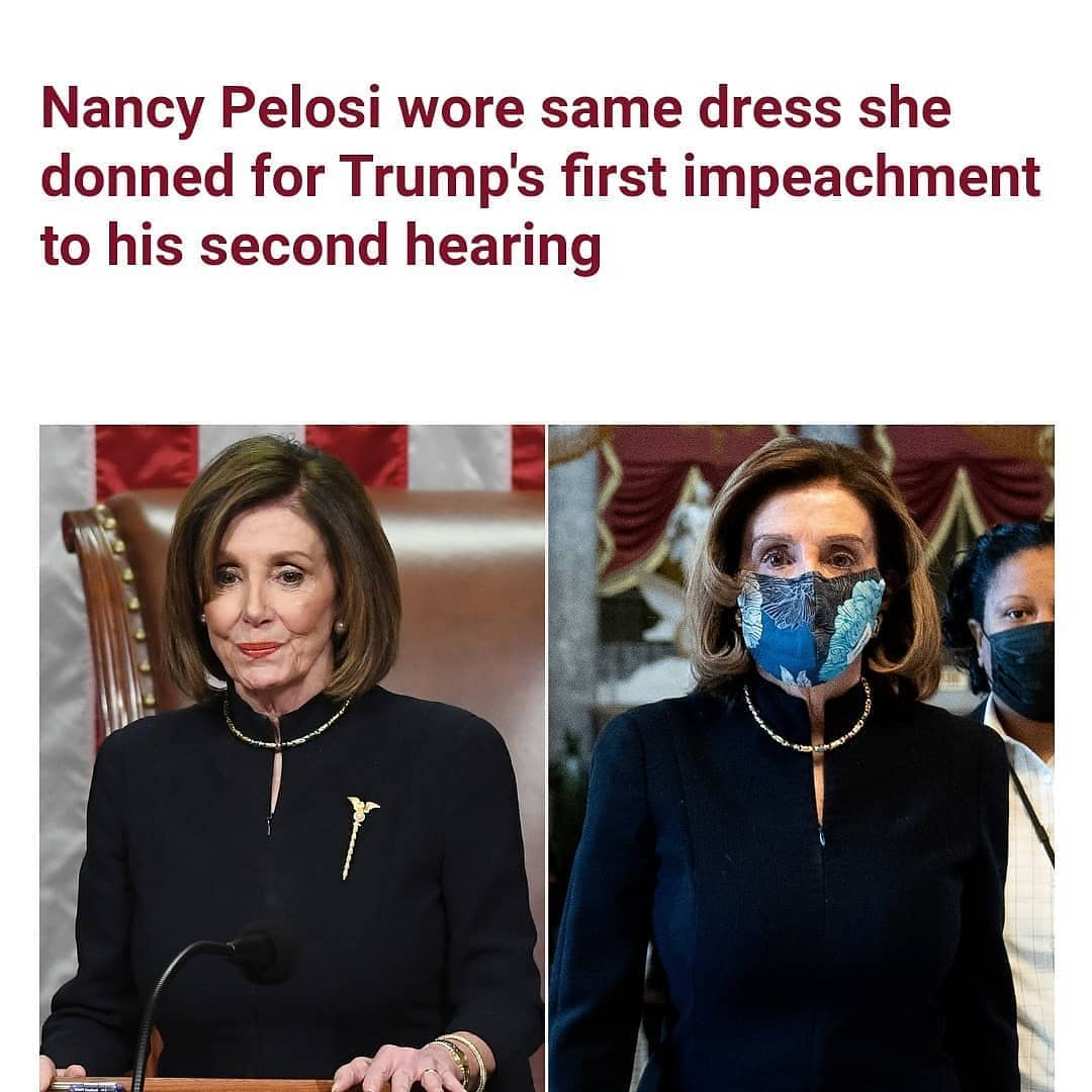 US House Speaker Nancy Pelosi wore same outfit she appeared in during President Trump's first impeachment in 2019 for the second impeachment vote against the president on Wednesday January 13.   On Wednesday, Ms Pelosi appeared at the House impeachment vote wearing a black dress with three-quarter sleeves and a blue and black floral mask. She paired the outfit with a gold necklace.  The sleek black business frock, which some likened to funeral garb, immediately caught the eye of Twitter denizens who realized the look matched Pelosi's December 2019 impeachment outfit.   Not only did the dress match, Pelosi opted for the same gold necklace she paired the look with in 2019. It's not clear if the shoes also matched.   As confirmed by her office in a statement to People, Ms Pelosi first wore the suit dress and necklace on 18 December 2019, when the House passed two articles of impeachment against the president for abuse of power and obstruction of justice.  The speaker's brooch, which sent a message of its own, was in the image of the Mace of the United States House of Representatives, a totem of the body's legislative authority. Ms Pelosi also wore the brooch during the president's 2019 State of the Union address.
