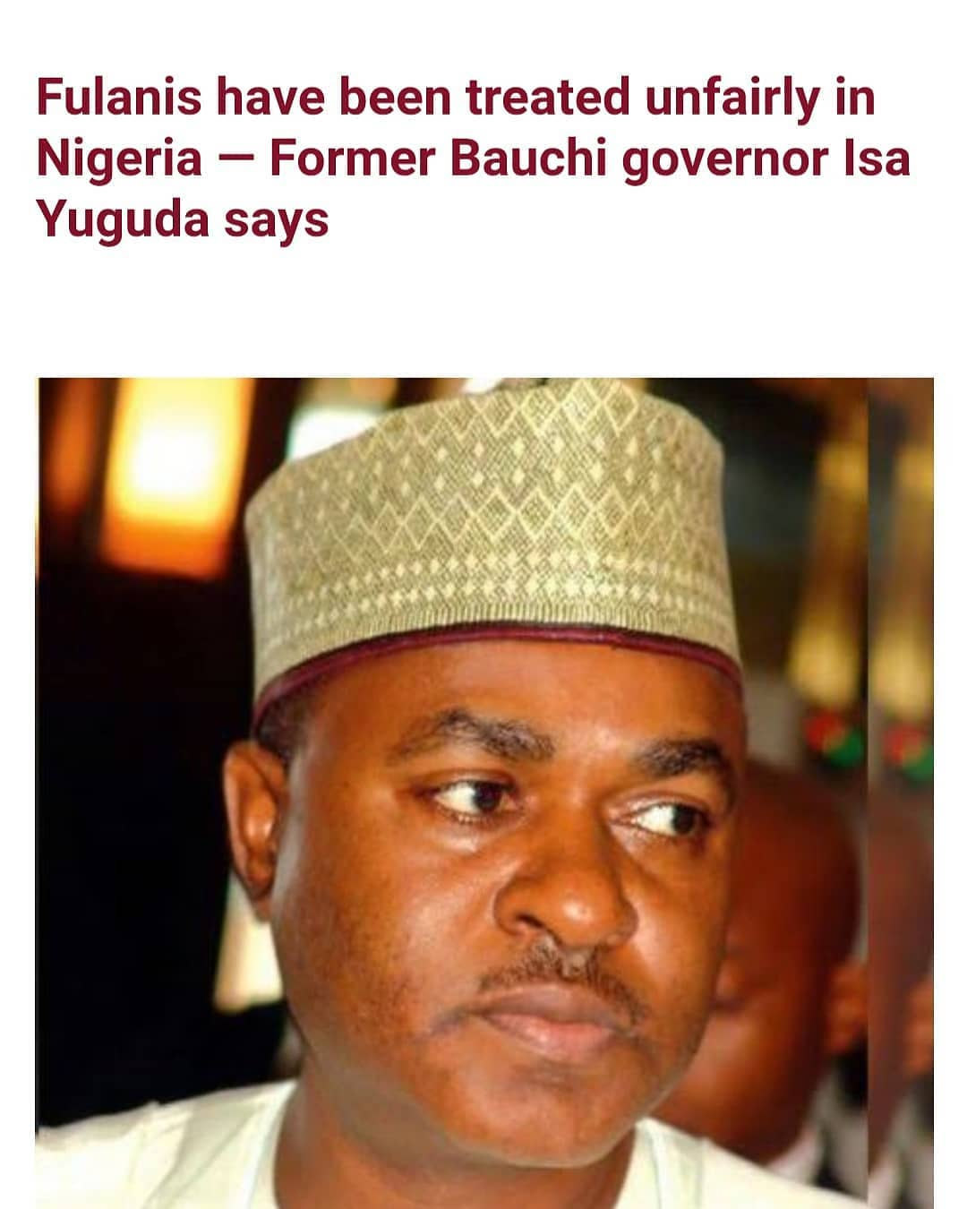 """Mallam Isa Yuguda, a former governor of Bauchi state, has alleged that the Fulani people in Nigeria are subjected to unfair treatment.  Speaking with journalists in Bauchi on Monday, February 22, Isa Yuguda said: """"I think the cattle rearers who have been herding for the past 200 years all over the country cannot just wake up in the morning and all of a sudden become AK-47 killers.  """"And most importantly, the neglect of the Fulani, especially the cattle rearers who are presently giving Nigeria a minimum of one million cattle every day to slaughter and take as beef, their treatment by the Nigerian people have been most unfair.  """"Most unfair in the sense that, at the time when Lord Luggard finished conquering northern Nigeria, they were the only source of revenue. They provided the revenue that jumpstarted development in terms of monopolizing infrastructure in the north including Benue state where they have been chased out now.  """"They are pastoralists, they are people who provide beef for the country and you can see them as agricultural ventures or animal husbandry.  """"There have been billions and trillions of investments in agriculture, in the forms of subsidies for fertilizer and so on, have you ever heard the federal government subsidizing pastoralism?  """"What I am saying, in essence, is that the Nigerian state has not been fair to these people. The mindset, especially down South is that the Fulanis are gun-carrying people. There has been a clamour by senior citizens of this country that we should carry weapons but Governor Mohammed (Bauchi governor) made a remark to that effect, everybody was sentimental.  """"When a senior elder statement said we should carry guns, where were you guys? Nobody wrote about it until Governor Mohammed spoke about it. These people deserve the right to defend themselves, let us stop being sentimental for God sake.""""  The statement by Bala Mohammed he was making reference to is the one he made on Thursday, Feb 11, that herdsmen need the AK-47 """