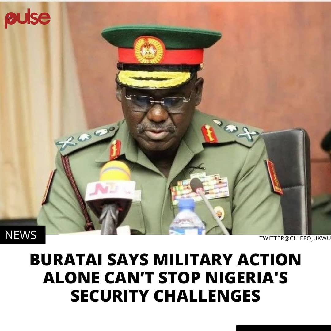"""Retired Lt. Gen. Tukur Buratai, former Chief of Army Staff says military action alone can't tackle security challenges in the country.  Buratai, a non-career ambassadorial designate said this, when he appeared before Senate Committee on Foreign Affairs for screening on Thursday in Abuja. """"This security challenge is something that started more than 30, or 40 years ago.  """"It had penetrated the communities, the terrorists have won the communities to their side, that is why you see a small hamlet keeping Boko Haram in those locations, so it is a complex issue.  """"So it requires the whole government approach to deal with this.  """"The military action is just one aspect and this is one mistake we have been making that it is only the military that is seen to solve the issue of security challenge,"""" he said.  He said political, economic and social factors were responsible for fuelling the security challenge over the years, adding that those factors must be addressed.  """"Development should be progressive, there should be roads everywhere, employment, schools, hospitals.  """"There are so many ungovernable spaces until those spaces, locations are penetrated with roads infrastructure, rail, school, and we carry everybody along, and a robust foreign and diplomatic policies pursued and sustained to solve issues of insecurity,"""" he said. """