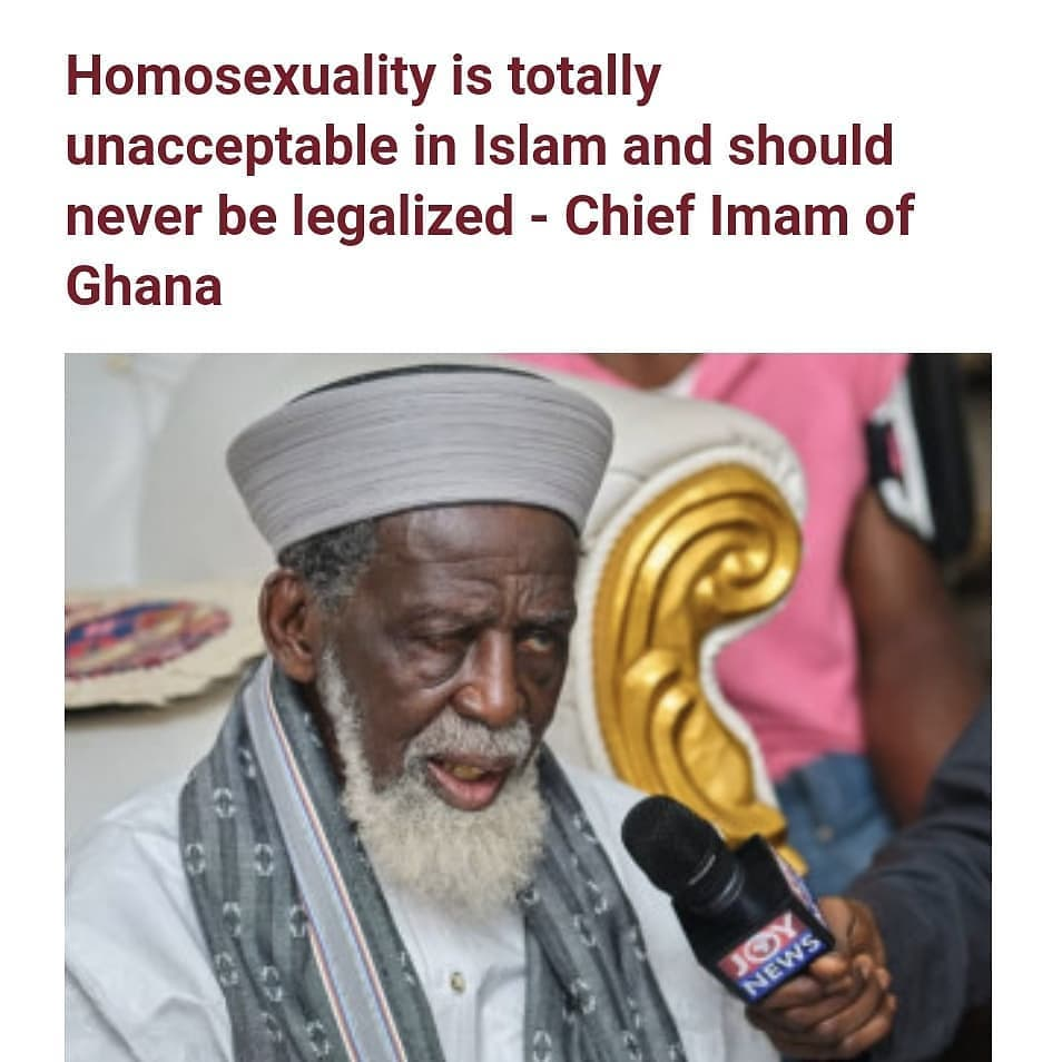 The Chief Imam of Ghana, Sheikh Osman Sharubutu has waded into the raging controversy about homosexuality in Ghana.   In a 9 page paper signed by Dr. Mohammed Marzuq Abubakari Azindo the Personal Assistant to the National Chief Imam, Sheik Sharubutu stated that the opposition of the Muslim community in Ghana on the practice of homosexuality is non-negotiable.   He averred that though the Islam community is committed to the secular ideals in the governance of the country, homosexuality is however a deviant behaviour totally unacceptable in Islam.    The position taken by the Islamic community is grounded on procreation and society's wellbeing vis-a-vis an individual's right. They further argued that as a community, they choose to side with society's well-being over an individual's right.   The statement read;   THE POSITION OF THE MUSLIM COMMUNITY ON HOMOSEXUALITY IN GHANA  Introduction  Homosexuality has, in recent times, become an issue of national concern and discourse. Indeed, it is currently a matter of disagreement between religious bodies and secular thinkers in Ghana. Even in the secular community, homosexuality continues to be a source of seeming friction between criminal justice and democratic constitutionalism. For instance, while Ghana's Criminal Code outlaws homosexuality as a misdemeanour, human rights activists and democratic advocates argue that the Act that criminalizes it is unconstitutional. In their opinion, criminalization of the practice violates Article 17 of the 1992 Constitution which frowns on discrimination against persons 'on grounds of gender, race, colour, ethnic origin, religion, creed, social or economic status. Besides, there is a tendency among the proponents of homosexuality to make it acceptable in the name of fairness and tolerance. On the contrary, some of the opponents, given the opportunity, would suggest summary execution of those engaging in homosexual behaviour. This confusing trend, if not well managed, can threaten national security and erode our cultural and societal values. We add our voice to the efforts of other concerned institutions and individuals to find an amicable solution.