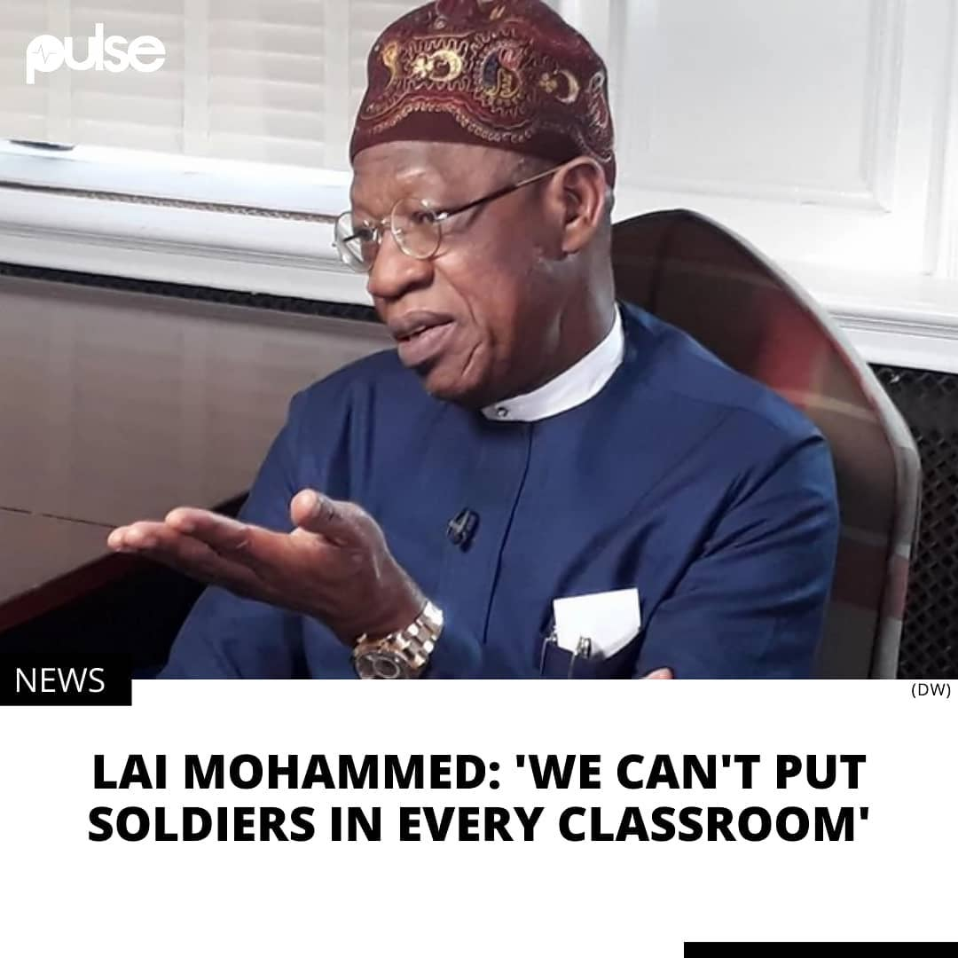"""The minister says since bandits and terrorists play by unconventional rules, there's just so much government can do.  Minister of Information and Culture, Lai Mohammed, says it is impossible for soldiers and police officers to secure every school classroom, as a wave of school abductions sweeps across the country's northern and central regions. On Wednesday, February 17, 2021, terrorists invaded the Government Science School, Kagara in Niger State and made away with 42 students and members of staff.  The Kagara abduction was the latest in a string of high profile attacks on schools in recent times, following the Chibok, Dapchi and Kankara abductions--underscoring just how unsafe schools have become for kids in Africa's most populous nation.  """"Even in the most developed countries in the world, school kidnappings take place. Last year in the United States, we all witnessed at least two or four school kidnappings. And that is in probably one of the most developed countries in the world,"""" Mohammed said during a ChannelsTV programme.   """"The thing about terrorism is that the terrorists don't live by your own rules and they are especially interested in soft targets. They know that what is going to get global attention is kidnapping school children and we can't turn all our schools into barracks.  """"What is important to me is intelligence gathering, surveillance, rather than the physical presence of the soldiers or policemen. . ."""