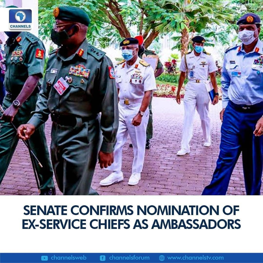 The Senate on Tuesday confirmed the nomination of the immediate past service chiefs as non-career ambassadors, despite criticisms in some quarters.  They are former Chief of Defence Staff, General Abayomi Olonisakin; the former Chief of Army Staff, Lieutenant General Tukur Buratai; and the former Chief of Naval Staff, Vice Admiral Ibok-Ete Ibas.  Others are former Chief of Air Staff, Air Marshal Sadique Abubakar, and the former Chief of Defence Intelligence, Air Vice Marshal Mohammed Usman.