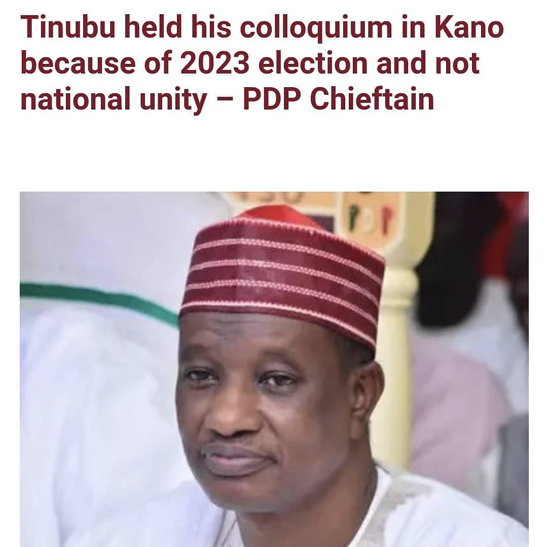 """A chieftain of the Peoples Democratic Party (PDP) in Kano and one of the leaders of the Kwankwasiyya Movement, Comrade Aminu Abdussalam Gwarzo has stated that APC Chieftain, Bola Tinubu's colloquium which was held in Kano on Monday March 29 has nothing to do with national unity.  Gwarzo described it as a political move ahead of the 2023 election. He also alleged that Tinubu hadfailed to ask forrestraint and wasn't active in quellingthe tribal crisis in the South West region.  The PDP chieftain said;   """"It (colloquium in Kano) has nothing to do with national cohesion and unity. When people were asked to stand up to be counted, he wasn't there. So many things happened recently with the most recent one being the barbaric violence that erupted in Shasa, Ibadan. Being a political leader of the South West, at least as far as APC is concerned, Tinubu should have asked for restraint and seen to be active in trying to quell the looming crisis. """"As someone who is aspiring to be president of this country, Tinubu should have risen to that occasion and talked positively. You don't just come and hold your colloquium here (Kano) and think that will be a panacea for national unity. """"As far as I am concerned, it is purely a political move, more about 2023. The APC government has failed and Tinubu is not saying anything. So many lives are being lost on a daily basis, not only in the South West."""""""