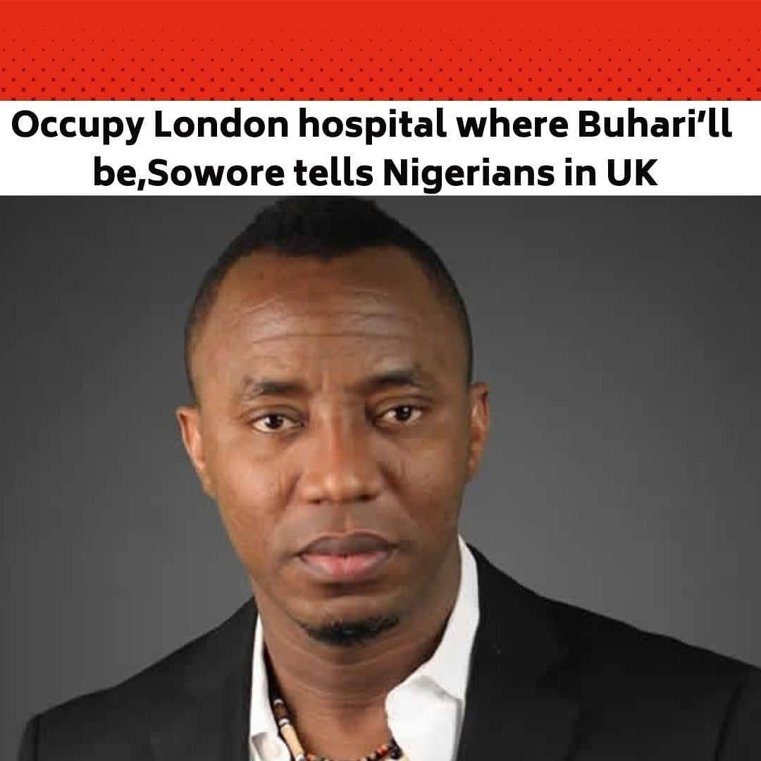 """A human rights activist and publisher of SaharaReporters, Omoyele Sowore, has advised Nigerians in the United Kingdom to occupy the London hospital where the President, Major General Muhammadu Buhari (retd.), plans to have a medical checkup. . Sowore described the medical trip to London as a waste of resources, saying the President should do his checkup in the """"world-class"""" hospital he built since coming to power. . He also advised Nigerians in the UK to occupy the Abuja House in London. . """"Nigerians in UK must the hospital where sickly @mbuhari is wasting Nigeria's resources and the Nigeria embassy as well as Abuja House in London, let Buhari return home and do a medical check in the """"world-class"""" hospital he built since coming to power. #Buharimustgo!"""" he tweeted. . The news of the President's planned medical trip comes just as the Nigerian Association of Resident Doctors on Monday insisted on embarking on a nationwide strike on Thursday. . The Association based its decision on what it described as the Federal Government's insincerity in implementing agreements. --"""