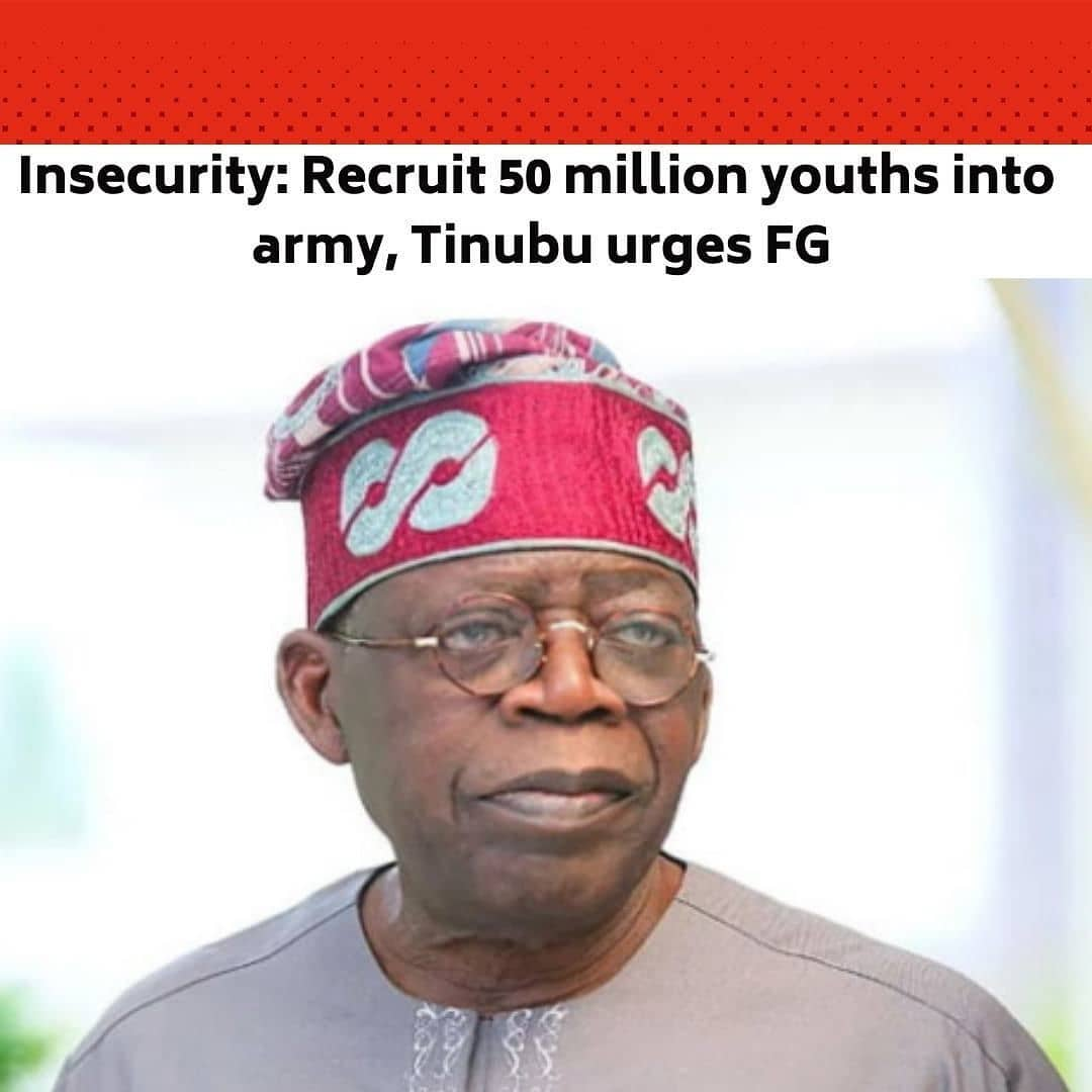 """All Progressives Congress chieftain, Bola Tinubu, on Monday, urged the Federal Government to recruit at least 50 million youths into the Nigerian Army to boost Nigeria's fight against terrorism, banditry, and all forms of internal and external security threats confronting the nation. . Tinubu spoke at the 12th colloquium to celebrate his 69th birthday in Kano State. . He said, """"We are under-policed and we are competing with armed robbers and bandits to recruit from the youths who are unemployed."""" . """"Recruit 50 million youths into the army,"""" he stated, adding that """"what they will eat —cassava, corn, will grow here."""" . He added, """"Don't talk about illiteracy, anybody who can hold a gun, who can handle a gun, who can cock and shoot is technically competent to repair a tractor in the farm."""" . The colloquium held in Kano, was themed, 'Our Common Bond, Our Common Wealth: The Imperative Of National Cohesion For Growth And Prosperity'. . The event was virtually attended by the President, Major General Muhammadu Buhari (retd.), who chaired the occasion and restated the essence of a One Nigeria. . The colloquium was also virtually attended by the Vice-President, Yemi Osinbajo; House of Representatives Speaker, Femi Gbajabiamila; Senate President, Ahmad Lawan; amongst others, whose itineraries were disrupted by poor weather from the Abuja airport to the Kano airport. --"""