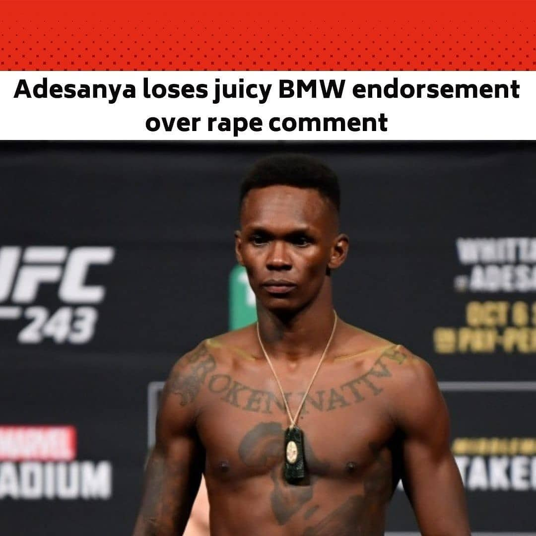 """BMW has dropped Kiwi UFC superstar Israel Adesanya as an ambassador following his comments about rape. . Adesanya was due to be unveiled as the new face of the BMW New Zealand on Monday, the same day as the launch of the new BMW M3 and M4 models. . However, the offensive comments Adesanya made earlier this week on social media -threatening to rape a fellow UFC fighter Kevin Holland – have landed him in hot water. . """"Bro, I will f….n rape you,"""" Adesanya said as part of what he perceived as """"fight talk."""" . In a statement to the Herald, BMW said, """"Due to the comments made by an athlete online, we have reviewed our pending association with said athlete and we have decided not to push forward with a specific ambassador for the brand at this time in New Zealand."""" . Adesanya's stock has risen immensely in the public sphere in recent years, becoming one of UFC's biggest stars. He has gained a 20-0 record in the middleweight division for which he is champion in, and was named Sportsman of the Year at the 2019 Halberg awards. . Earlier on Friday, Adesanya apologised for the comment on Instagram, which has since been deleted. . """"Last weekend fight talk escalated to a point in which I crossed the line. I understand the gravity of this word and how it can affect and hurt other people apart from my opponent, although that was NEVER my intention,"""" . Adesanya said, """"I am still growing under the spotlight, and I take this as a lesson to be more selective with words under pressure."""" --"""
