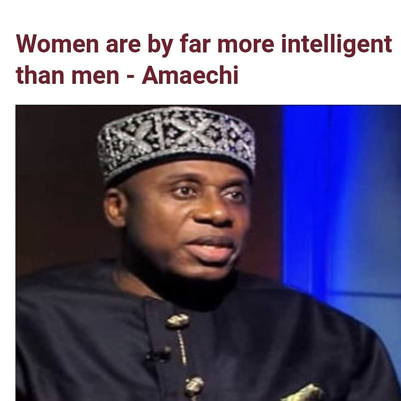 """Minister of Transportation, Mr. Chibuike Amaechi has statedthat women are far more intelligent than men.  The former Governor of Rivers state said this while speakingat the second edition of the Association of Nigerian Women Business Network (ANWBN) in Abuja,  In a statement released by hisSpecial Assistant on MediaTaiye Elebiyo-Edeni, the Minister noted that women are capable of holding positions of authority in the society other than the mere 35 per cent affirmative action policy.  Amaechisaid;   """"I do not support male domination, neither do I support female domination. I believe that all of you seated here are qualified to rule this nation, I don't believe that a particular seat should be set aside for a woman, reason is that, women are by far more intelligent than men.  """"The Deputy Secretary- General of the United Nations, Amina Muhammed was selected not because she was a woman but because she performed excellently well in her previous position.  """"When 'I am invited to a function and women are gathered dancing, I just wonder why women should be dancing at a function; women should be taking more serious ly than dancing at a function. """"When you get to the table, assert your authority as somebody who is brilliant, who is intelligent to get what others are getting.  """"Don't tell me you are on the table and should be given a position because you are a woman, don't ask that any seat should be set aside for you, ask for your right, it is your right. Women in politics stay for meetings till 2am. So if your husband allow you to join politics, he should be ready to support you. """"Any woman I have ever given appointment merited it, but you are also a problem unto yourselves. If appointment is given to a woman, a fellow woman will start saying the man is dating the woman and that she did not get the appointment because she merited it, which is one of the reasons I stopped."""""""
