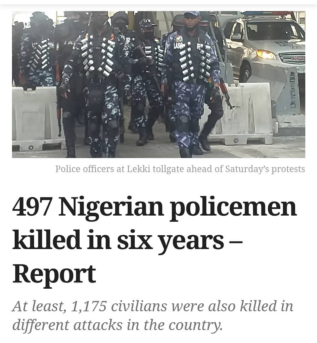 No fewer than 497 police officers were killed in different attacks across Nigeria in the last six years, a report has said.  It also said at least, 1,175 civilians were also killed in different attacks in the country.  The report by SBMorgen, a Lagos-based intelligence platform, covered the period between January 7, 2015 and March 22, 2021, about 75 months.  According to the report, sent to PREMIUM TIMES, the 497 police officers and men were killed in 554 incidents across the country during the period.  The group, which based its data on reported incidents, said its findings were corroborated by at least two different media sources across the six geopolitical zones in the country.  The figures arguably underscored the extension of the mind boggling cases of insecurity in Nigeria in recent years.  Zonal analysis  SBMorgen said, of all the six geopolitical zones in the country, the South-south region tops the chart with 163 incidents that sent 174 policemen to their early graves during the years under review.  It said 51 policemen were killed in Delta State alone within the period, making the state the highest among the six states in the region.  Akwa Ibom State recorded 11 deaths within the 75 months.  The North-central zone trailed the South-south zone having recorded 85 deaths of police officers out of the 88 reported attack incidents in the zone.  In the geopolitical zone, Benue recorded the highest number with the killing of 22 police officers during the 16 reported incidents during the period under review. The state witnessed herders-farmers clashes during most of the 75 months.  It is followed closely by Kogi which recorded the deaths of 19 police personnel in 49 violent attacks.  Kwara State, the report said, recorded two deaths out of the three cases reported in the state.