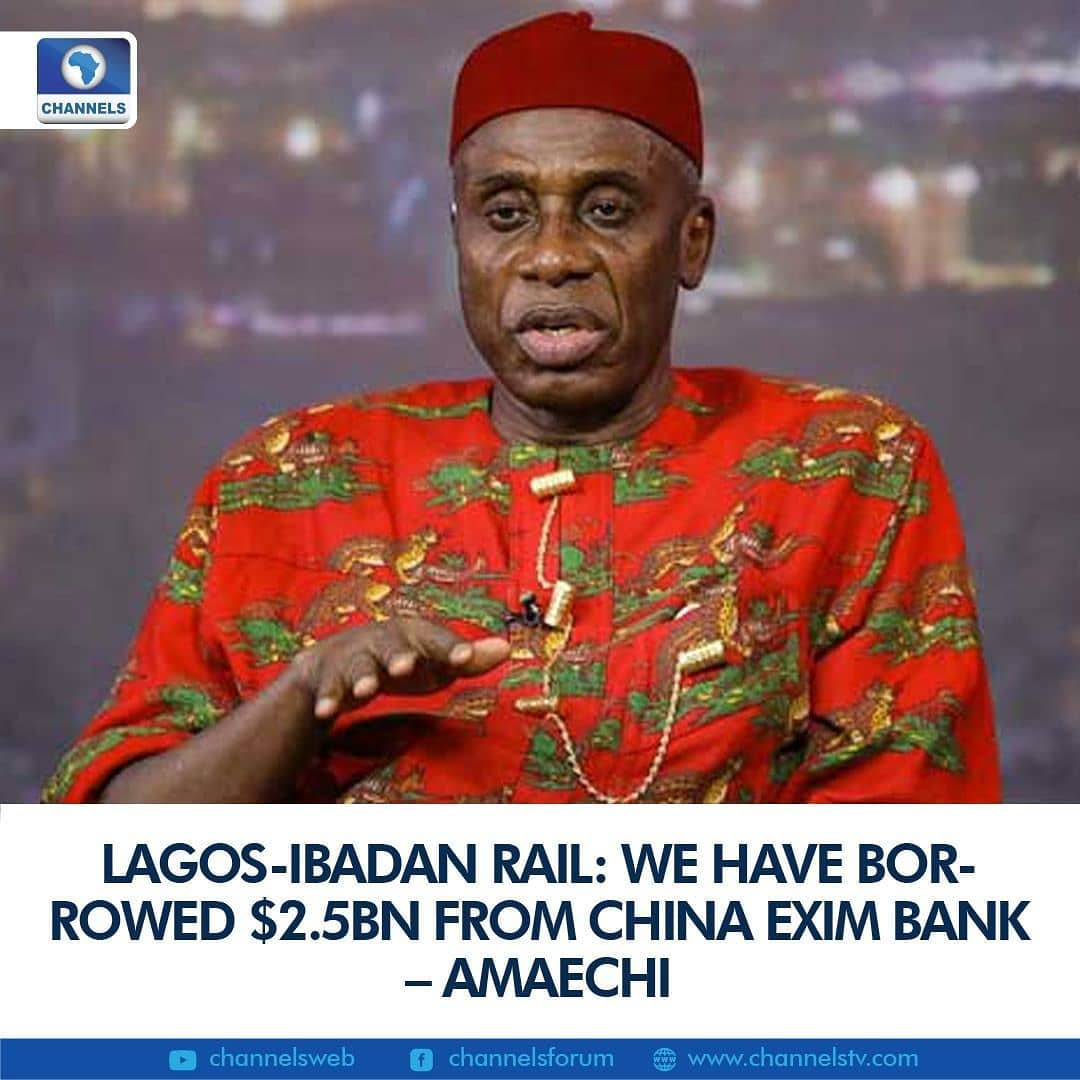 """The Minister of Transportation, Rotimi Amaechi, has said that the Federal Government has borrowed about $2.5billion for the construction of a railway linking Lagos to Ibadan.  He stated this during an exclusive interview on Channels Television's Newsnight which aired on Monday night.  """"If you look at the whole total cost, it will be $2.5 to $2.6 billion that we have borrowed from China Exim bank,"""" he said  The Minister explained that the Federal Government's decision to extend the rail line to the nation's seaports is for the economic benefit associated with it.  He added, """"But at the end of the day, the project is costing about $2 billion. The government is coughing out more than just $200 million. We are bringing out about $700 million because we have to end to the seaport in Apapa which was not part of the original design.  """"So we had to take about 45kilometres rail from Ebute-Metta into Apapa seaport. Everything together is about $2 billion. There is an additional one they are going to bring to connect Tincan Island Seaport to Apapa, that will be some extra cost which we have to borrow from them.  """"They also lent us about $1.4 billion for the Lagos-Ibadan while the Federal Government had to cough out about $200 million to make it $1.6 billion.""""  Amaechi noted that the Federal Executive Council had approved the two basic loan facilities presented by the Ministry of Transporation.  He stated that the administration of ex-President Goodluck Jonathan had borrowed $500 million for the Kaduna-Abuja rail line.  According to him, since the inception of President Muhammadu Buhari's government in 2015, the rail line """"took us about $1 billion so we had to cough out the remaining money.""""  """"When we came, part of the project was abandoned for the inability of the government to produce the counterpart funding. So what the government did was to release the counterpart funding and money for the extra work we needed to do.  """"We had to buy the locomotives and coaches to enable us """