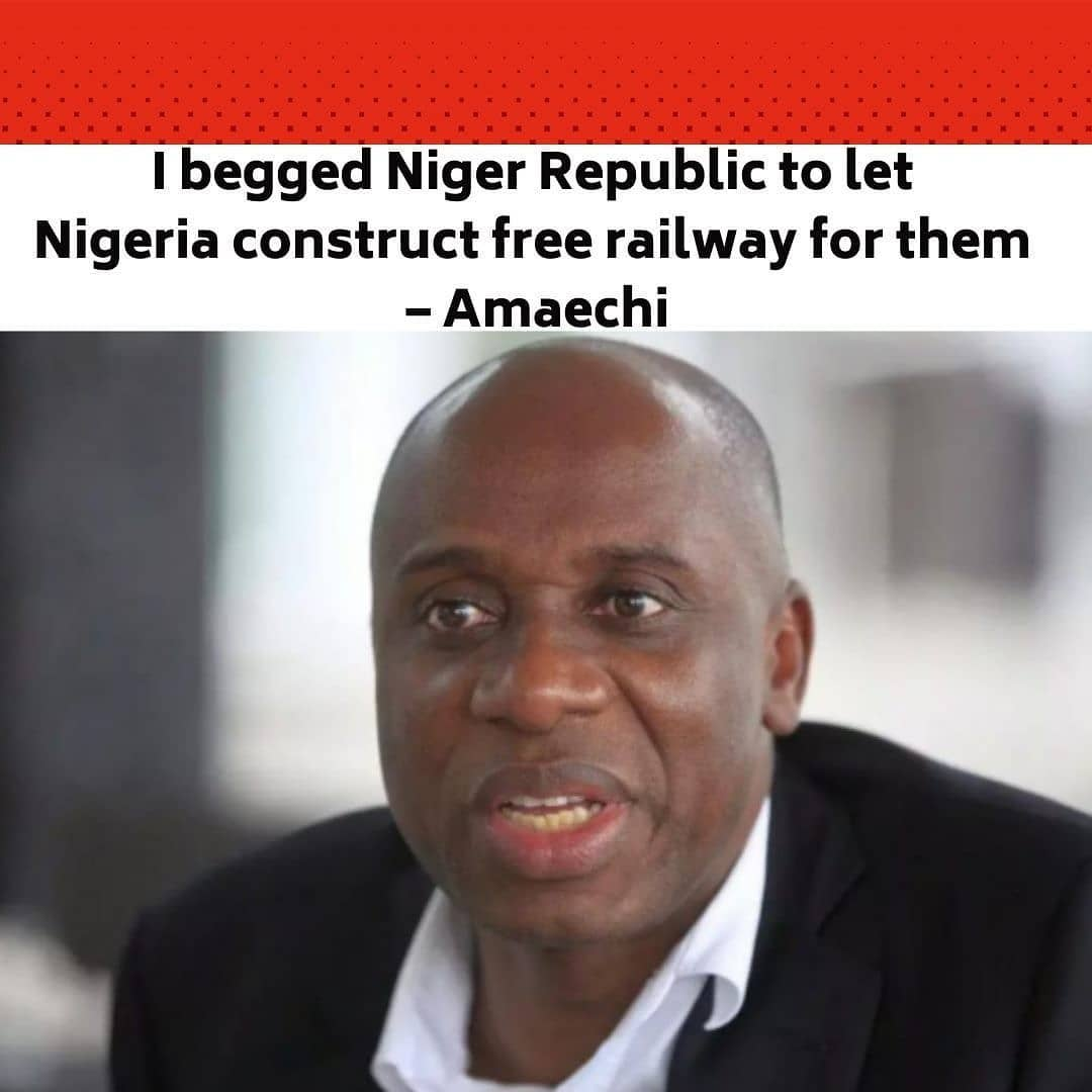 "The Minister of Transportation, Rotimi Amaechi, says he personally travelled to Niger Republic to beg the country to allow the Nigerian government to construct the $1.95bn railway from Kano State into Maradi in Niger Republic. . Amaechi said this on Channels Television's 'News Night' programme on Monday which was monitored by our correspondent. . The railway is expected to run from Kano to Dutse- Katsina through Jibia and will end at Maradi Niger Republic. . The minister said some had even accused him of serving northern interests even though his wife is Igbo. . Amaechi said, ""It is like the shout about Kano-Maradi rail. I said my wife is Igbo. She is not from Maradi. The worst is that they will say I am serving the interest of the North. Let's assume that is the argument you will make. The worst I can do is stop at Jibia which is the border. . ""To even get to Maradi I had to travel to Niger Republic to even beg them. They are not bringing their money. It is our money. But I'm begging them to allow me access into Maradi."" . When asked why it was so important to extend the rail to Maradi, Amaechi explained that Niger Republic is a landlocked country and has to rely on entrepot trade which means it has to export and import through intermediary countries. . The minister said due to insecurity and poor road infrastructure as well as extortion by security agents, Niger Republic and Chad preferred exporting and importing their goods through Benin Republic, Ivory Coast, Ghana and Togo. . Amaechi added, ""Why are they not exporting through Nigeria? They say o, your roads are bad. So, the railway takes care of that. They say customs is difficult, customs will impose charges that are not charged in Benin Republic. . ""They say immigration does not allow them. Even when they pass all these, there are police checkpoints on the road, customs checkpoints on the road, immigration checkpoints on the road."