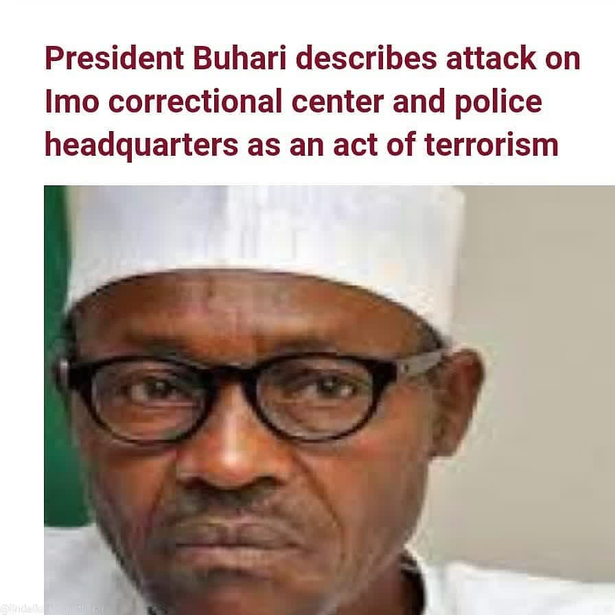President Buhari has described as an act of terrorism the deadly insurgent attack that took place at the Police Command Headquarters and the Correctional Facility in Owerri, Imo State, on Monday, April 5.  In a statement released by his Senior Special Assistant on Media and Publicity, Garba Shehu, President Buhari praised the initial response by security guards and security forces for preventing greater loss of life and the destruction of public property.  Garba said the President has directed security and intelligence agencies in the state and the geo-political zone to fully mobilize and go after the terrorists, apprehend them and get them punished under the full weight of the law.  He also called for the best efforts to be made to rearrest fleeing prison detainees, many of whom are believed to be deadly criminals.  President Buhari has also appealed to members of the public to assist the law enforcement agencies with any relevant information that could lead to the apprehension of these criminals who perpetrated this despicable act.  He also urged members of the public to be vigilant as all of us have a stake in preserving our way of life from disruption by terrorists and anarchists while the Federal Government will use every available tool at its disposal to confront and terminate this bare-faced anarchy.